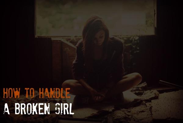 how to handle a broken hearted girl, broken girl