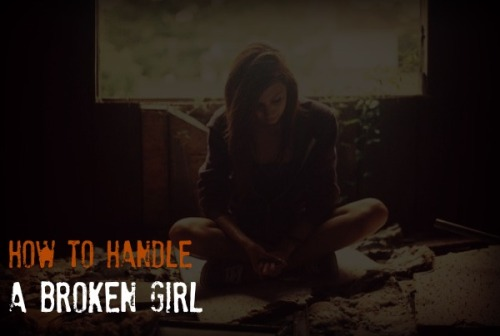how to handle a broken hearted girl, broken girl