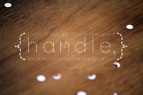 """John Green - The Fault In Our Stars - """"I was thinking about the word 'handle,' and all the unholdable things that get handled."""""""